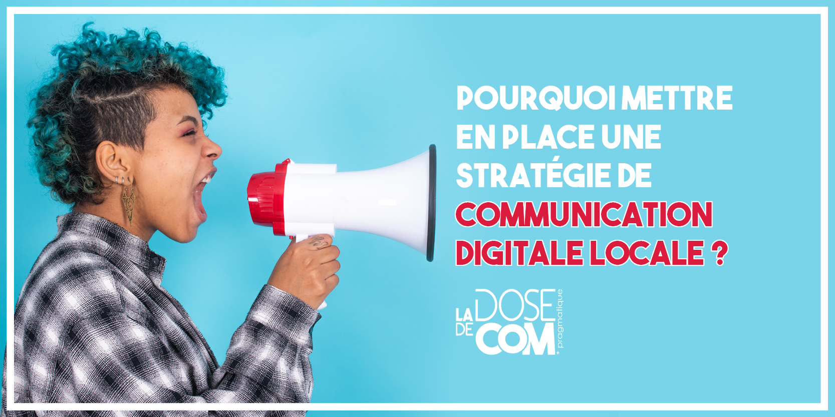 Pourquoi mettre en place une stratégie de communication digitale  locale ?